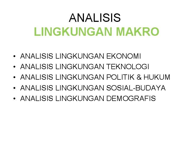 ANALISIS LINGKUNGAN MAKRO • • • ANALISIS LINGKUNGAN EKONOMI ANALISIS LINGKUNGAN TEKNOLOGI ANALISIS LINGKUNGAN