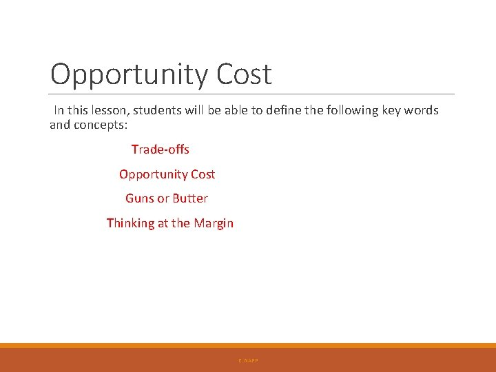 Opportunity Cost In this lesson, students will be able to define the following key