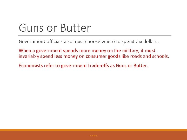 Guns or Butter Government officials also must choose where to spend tax dollars. When
