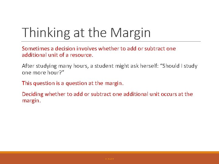 Thinking at the Margin Sometimes a decision involves whether to add or subtract one