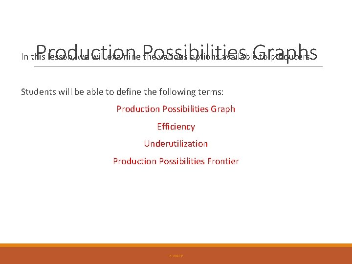 Production Possibilities Graphs In this lesson, we will examine the various options available to