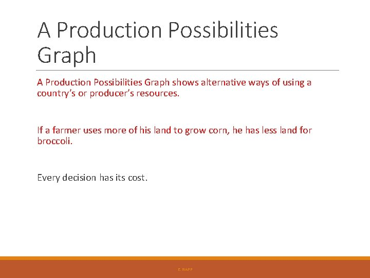 A Production Possibilities Graph shows alternative ways of using a country's or producer's resources.