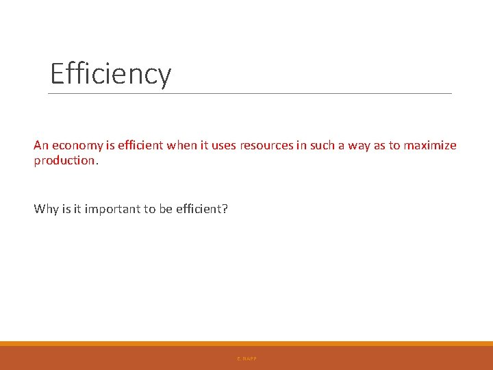 Efficiency An economy is efficient when it uses resources in such a way as