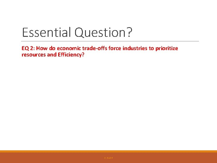 Essential Question? EQ 2: How do economic trade-offs force industries to prioritize resources and