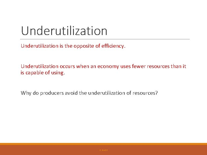 Underutilization is the opposite of efficiency. Underutilization occurs when an economy uses fewer resources