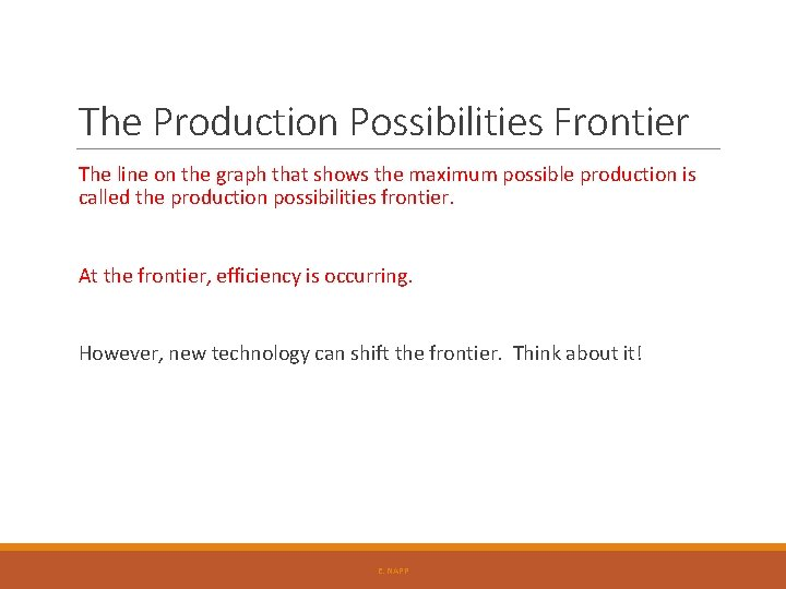 The Production Possibilities Frontier The line on the graph that shows the maximum possible