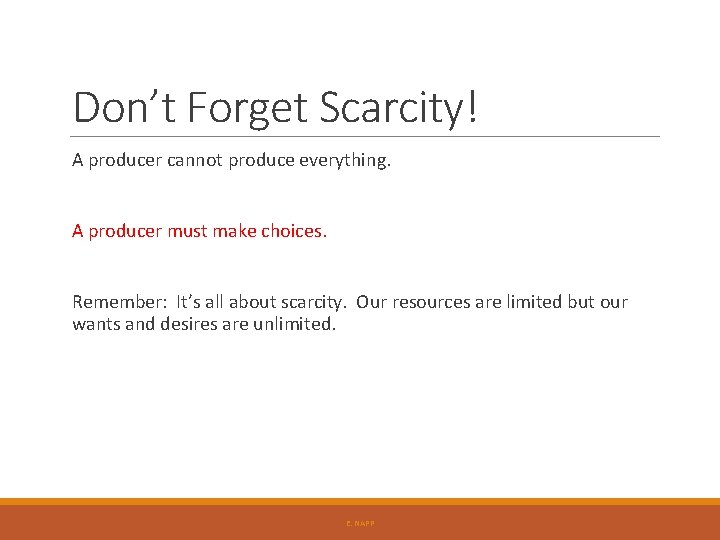 Don't Forget Scarcity! A producer cannot produce everything. A producer must make choices. Remember: