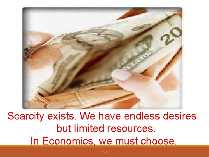 Scarcity exists. We have endless desires but limited resources. In Economics, we must choose.