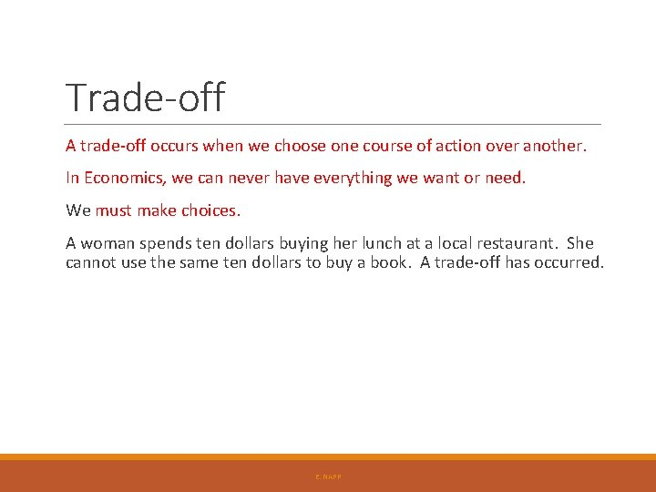 Trade-off A trade-off occurs when we choose one course of action over another. In