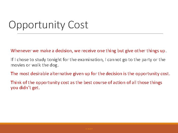 Opportunity Cost Whenever we make a decision, we receive one thing but give other