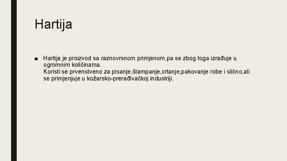 Hartija ■ Hartija je proizvod sa raznovrsnom primjenom, pa se zbog toga izrađuje u
