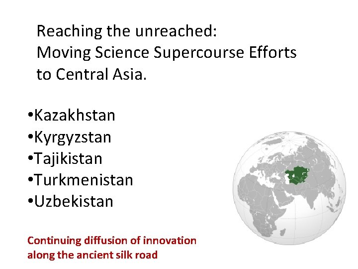 Reaching the unreached: Moving Science Supercourse Efforts to Central Asia. • Kazakhstan • Kyrgyzstan