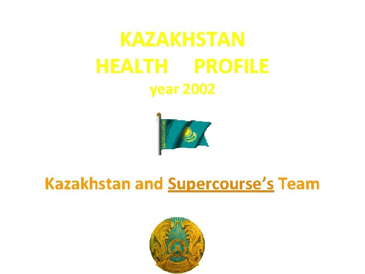 KAZAKHSTAN HEALTH PROFILE year 2002 Kazakhstan and Supercourse's Team