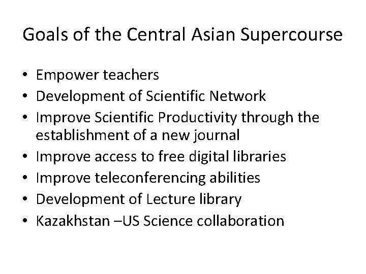 Goals of the Central Asian Supercourse • Empower teachers • Development of Scientific Network