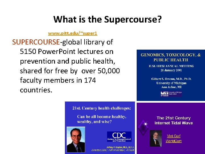 What is the Supercourse? www. pitt. edu/~super 1 SUPERCOURSE-global library of 5150 Power. Point