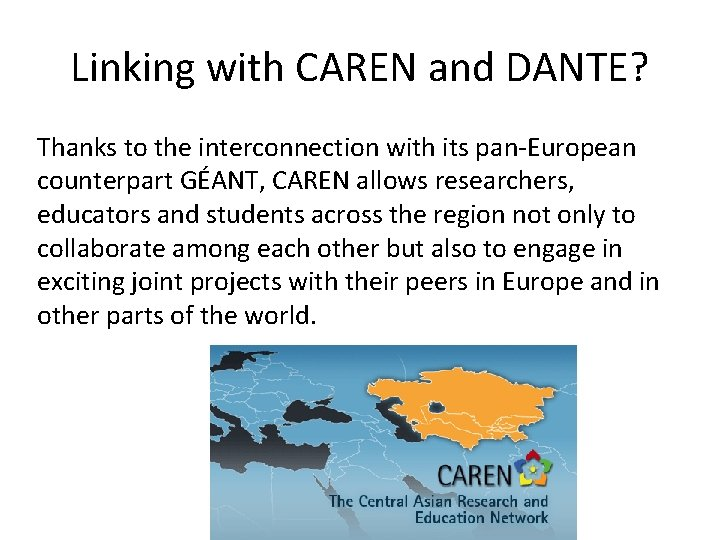 Linking with CAREN and DANTE? Thanks to the interconnection with its pan-European counterpart GÉANT,