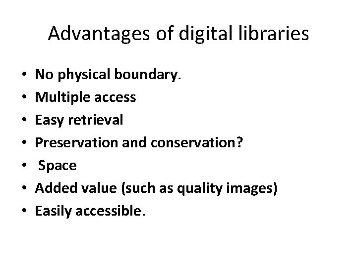 Advantages of digital libraries • • No physical boundary. Multiple access Easy retrieval Preservation