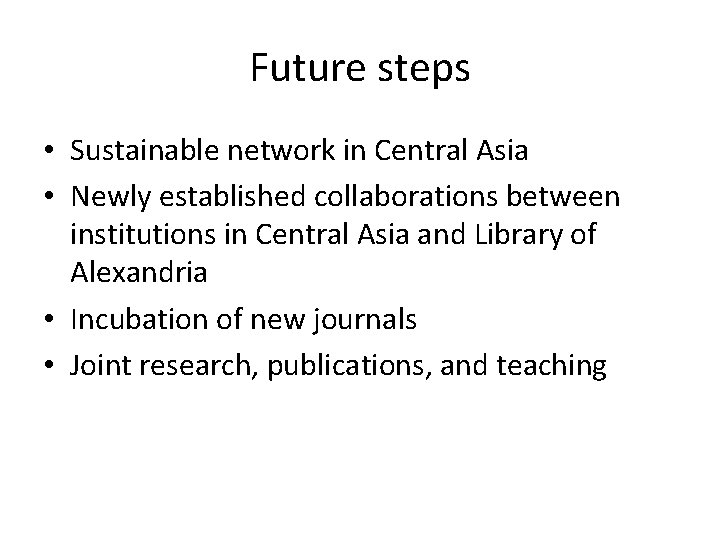 Future steps • Sustainable network in Central Asia • Newly established collaborations between institutions