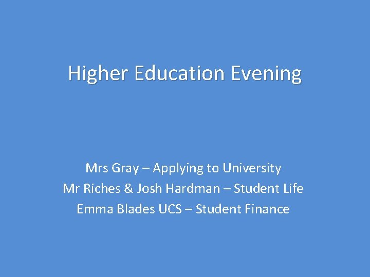 Higher Education Evening Mrs Gray – Applying to University Mr Riches & Josh Hardman