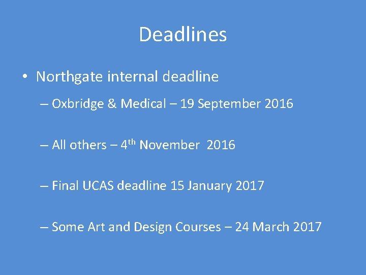 Deadlines • Northgate internal deadline – Oxbridge & Medical – 19 September 2016 –
