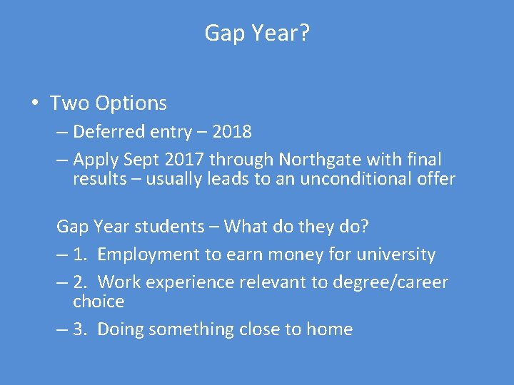 Gap Year? • Two Options – Deferred entry – 2018 – Apply Sept 2017
