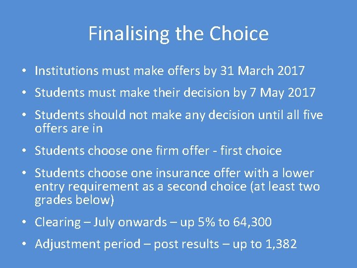 Finalising the Choice • Institutions must make offers by 31 March 2017 • Students