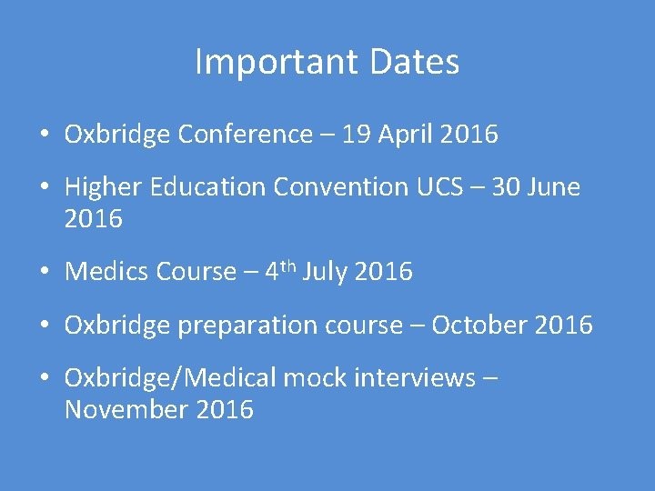 Important Dates • Oxbridge Conference – 19 April 2016 • Higher Education Convention UCS