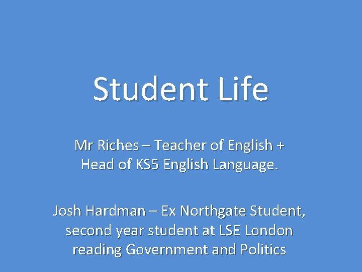 Student Life Mr Riches – Teacher of English + Head of KS 5 English