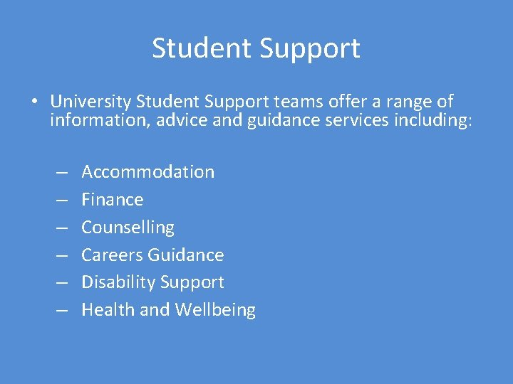 Student Support • University Student Support teams offer a range of information, advice and