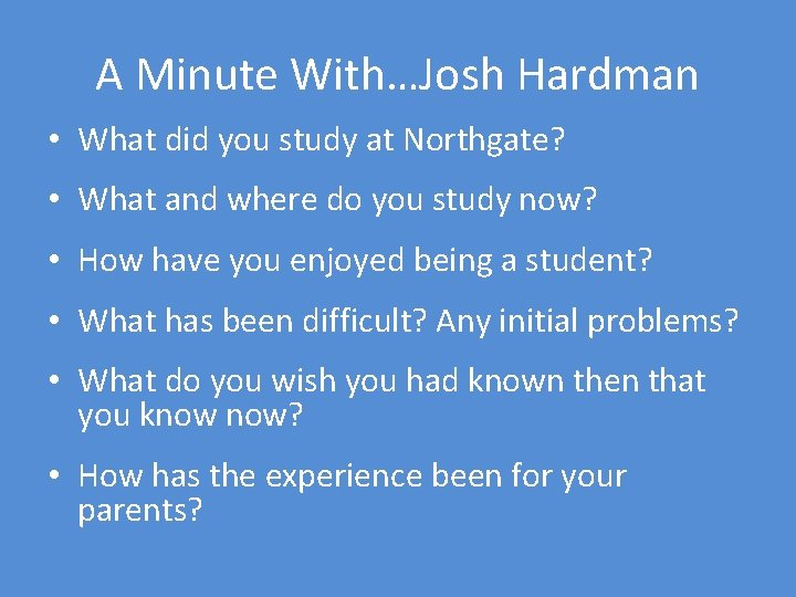 A Minute With…Josh Hardman • What did you study at Northgate? • What and