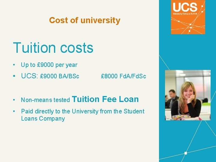Cost of university Tuition costs • Up to £ 9000 per year • UCS:
