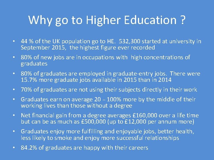 Why go to Higher Education ? • 44 % of the UK population go