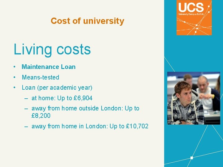 Cost of university Living costs • Maintenance Loan • Means-tested • Loan (per academic