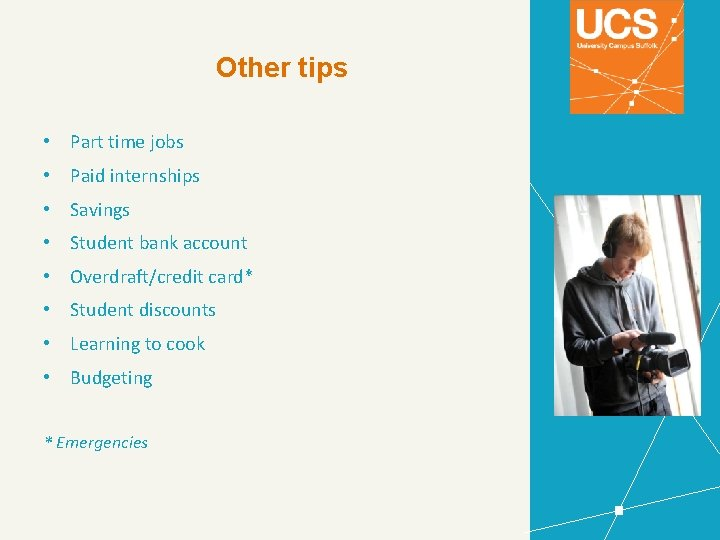 Other tips • Part time jobs • Paid internships • Savings • Student bank