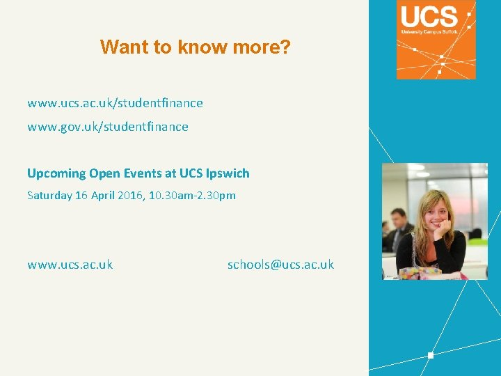 Want to know more? www. ucs. ac. uk/studentfinance www. gov. uk/studentfinance Upcoming Open Events