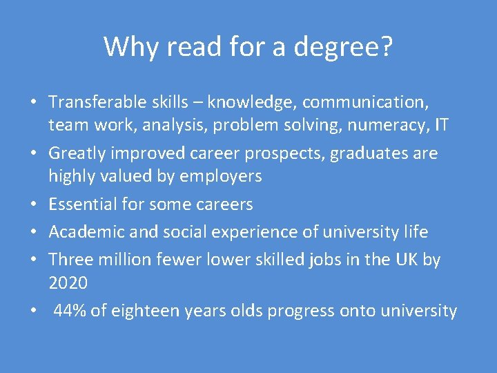 Why read for a degree? • Transferable skills – knowledge, communication, team work, analysis,