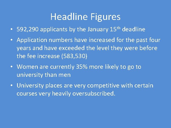 Headline Figures • 592, 290 applicants by the January 15 th deadline • Application