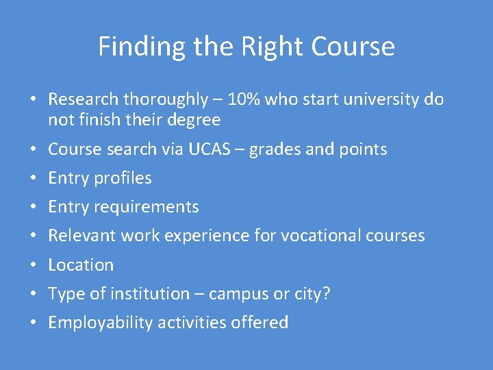 Finding the Right Course • Research thoroughly – 10% who start university do not