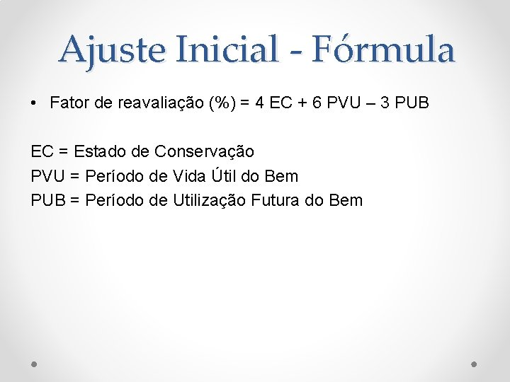Ajuste Inicial - Fórmula • Fator de reavaliação (%) = 4 EC + 6