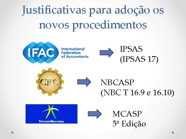 Justificativas para adoção os novos procedimentos IPSAS (IPSAS 17) NBCASP (NBC T 16. 9