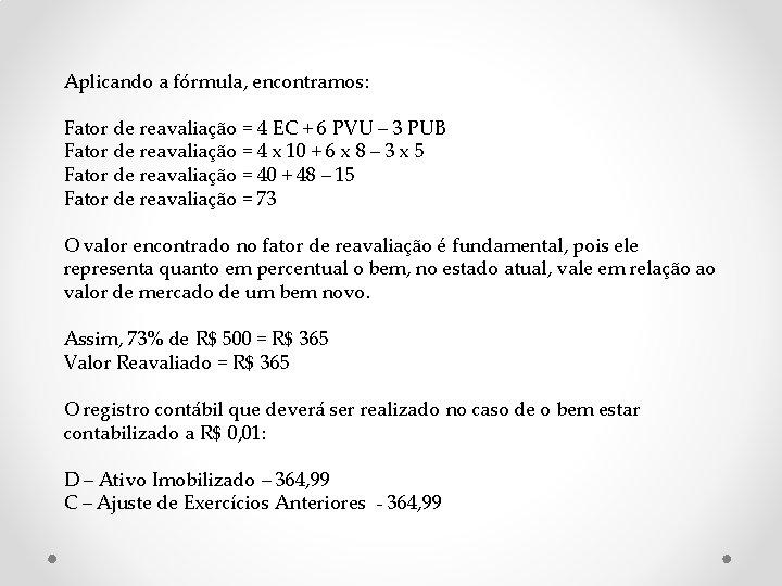Aplicando a fórmula, encontramos: Fator de reavaliação = 4 EC + 6 PVU –