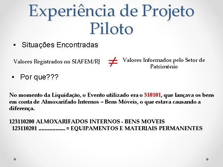 Experiência de Projeto Piloto • Situações Encontradas Valores Registrados no SIAFEM/RJ • Por que?