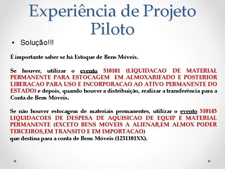 Experiência de Projeto Piloto • Solução!!! É importante saber se há Estoque de Bens