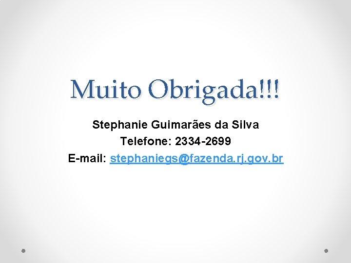 Muito Obrigada!!! Stephanie Guimarães da Silva Telefone: 2334 -2699 E-mail: stephaniegs@fazenda. rj. gov. br