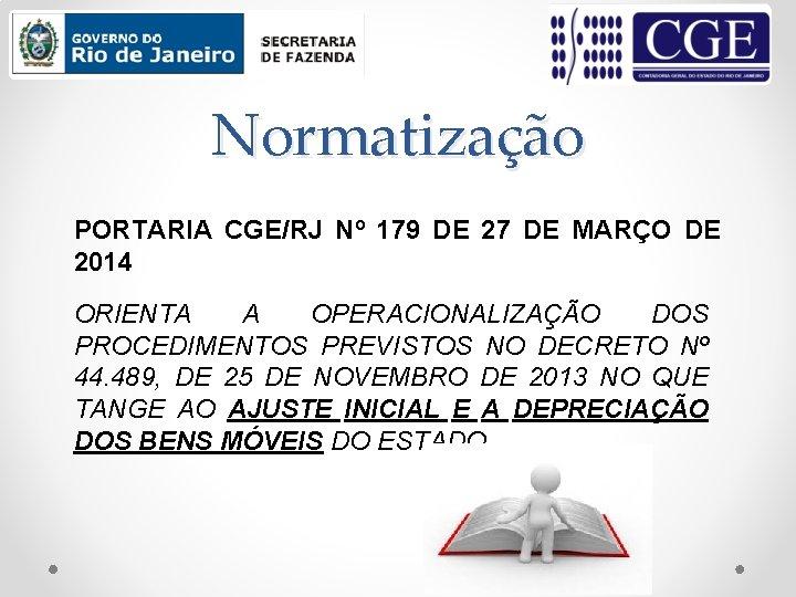 Normatização PORTARIA CGE/RJ Nº 179 DE 27 DE MARÇO DE 2014 ORIENTA A OPERACIONALIZAÇÃO