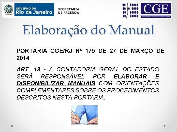 Elaboração do Manual PORTARIA CGE/RJ Nº 179 DE 27 DE MARÇO DE 2014 ART.