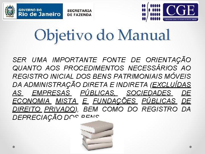 Objetivo do Manual SER UMA IMPORTANTE FONTE DE ORIENTAÇÃO QUANTO AOS PROCEDIMENTOS NECESSÁRIOS AO