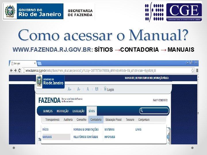 Como acessar o Manual? WWW. FAZENDA. RJ. GOV. BR: SÍTIOS →CONTADORIA → MANUAIS