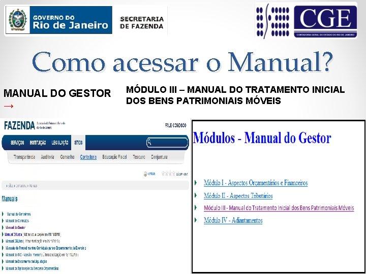Como acessar o Manual? MANUAL DO GESTOR → MÓDULO III – MANUAL DO TRATAMENTO