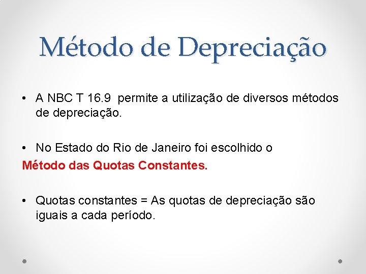 Método de Depreciação • A NBC T 16. 9 permite a utilização de diversos